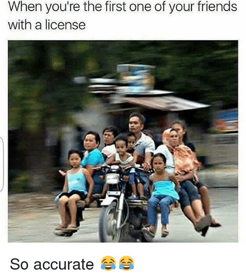 SIZZLE: When you're the first one of your friends  with a license So accurate 😂😂
