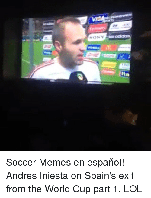 Lol, Meme, and Memes: SONY  Ita Soccer Memes en español! Andres Iniesta on Spain's exit from the World Cup part 1. LOL