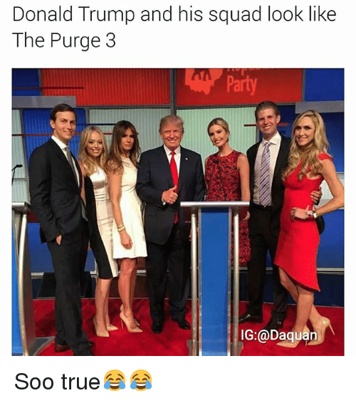The Purge: Donald Trump and his squad look like  The Purge 3  Party  IG:@Daquan Soo true😂😂