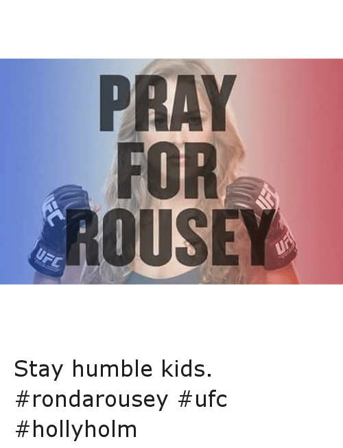Ronda Rousey, Ufc, and Humble: Stay humble kids. -rondarousey ufc hollyholm