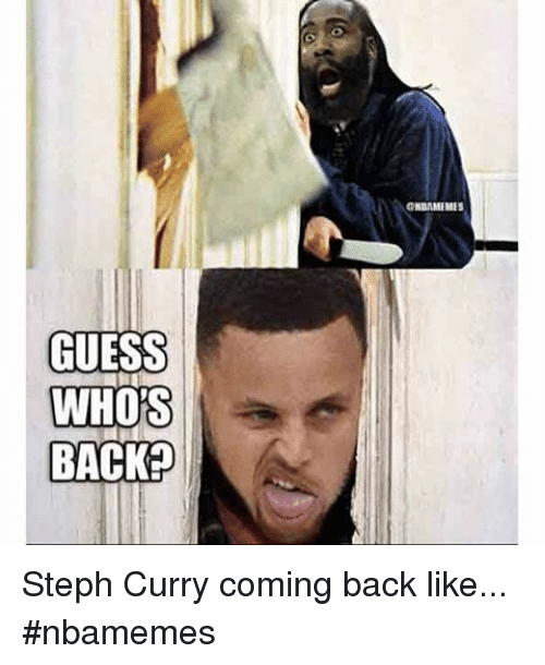 Basketball, Nba, and Sports: GUESS  WHO'S  BACK  ONHAMEMES Steph Curry coming back like... nbamemes