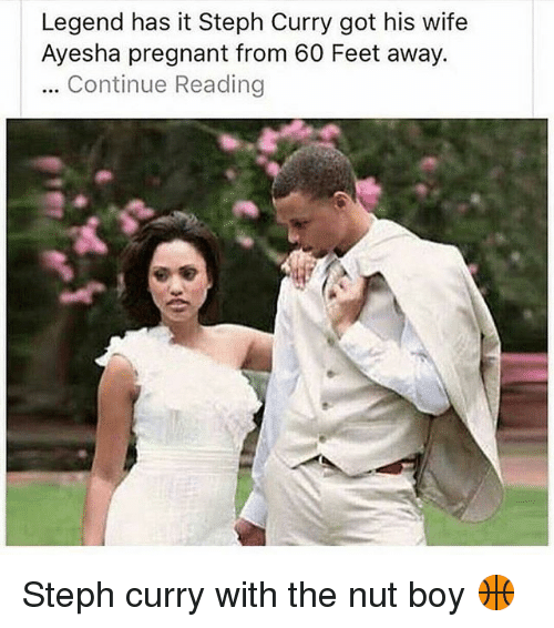 Funny, Pregnant, and Steph Curry: Legend has it Steph Curry got his wife  Ayesha pregnant from 60 Feet away.  Continue Reading Steph curry with the nut boy 🏀