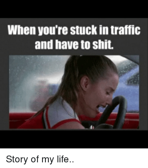 Instagram Story of my life 28ba39 when you're stuck in traffic and have to shit story of my life