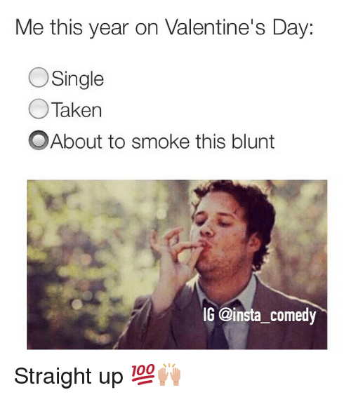 Funny Memes For Ig : Me this year on valentine s day o single taken about to
