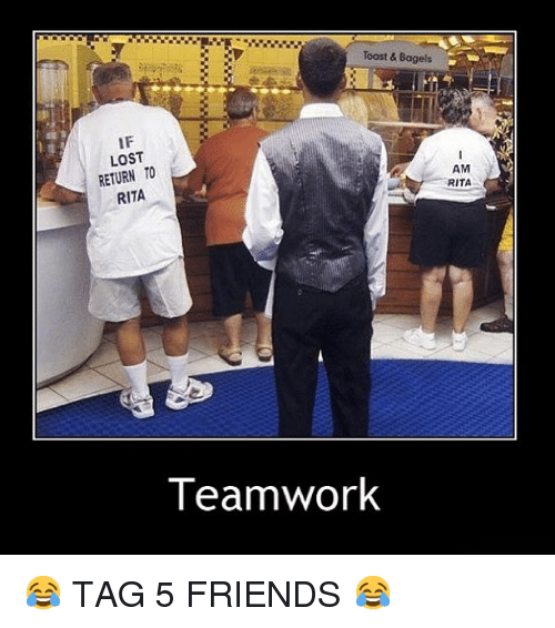 Funny Memes About Work Friends : Toast bagels a if lost return to am rita teamwork