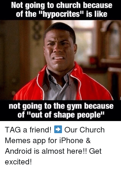 """Android, Church, and Friends: Not going to church because  of the """"hypocrites"""" is like  not going to the gym because  of """"out of shape people"""" TAG a friend! ➡️ Our Church Memes app for iPhone & Android is almost here!! Get excited!"""