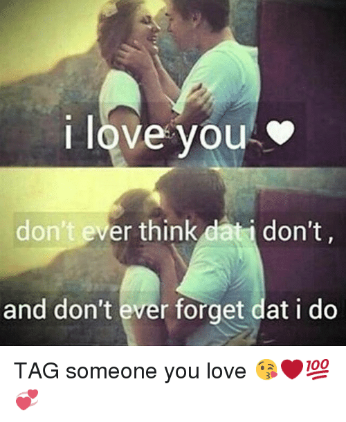 Instagram TAG someone you love 02e4a5 i love you don't ever think dat i don't and don't ever forget dat i