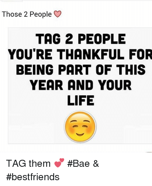 those 2 people tag 2 people you re thankful for being part