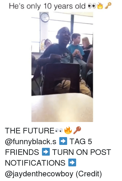 Friends, Tagged, and Dank Memes: He's only 10 years old  ee THE FUTURE👀🔥🔑 @funnyblack.s-➡️ TAG 5 FRIENDS-➡️ TURN ON POST NOTIFICATIONS-➡️ @jaydenthecowboy (Credit)