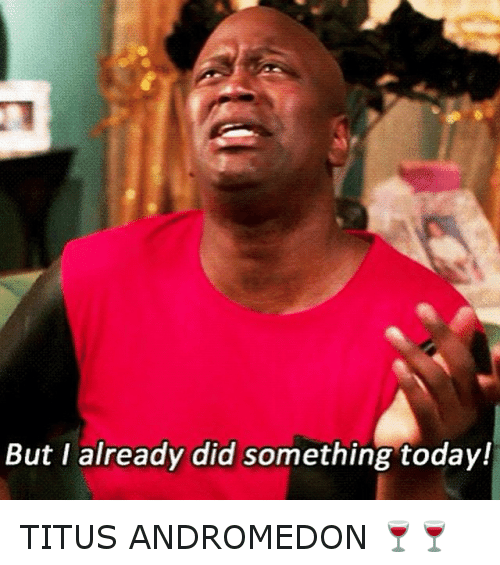 But I Already Did Something Today: But I already did something today! TITUS ANDROMEDON 🍷🍷