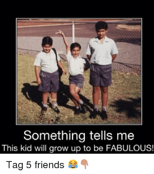 Friends, Funny, and Growing Up: Something tells me  This kid will grow up to be FABULOUS! Tag 5 friends 😂👇
