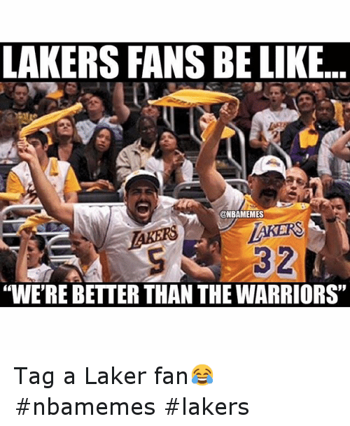 """Basketball, Be Like, and Golden State Warriors: LAKERS FANS BE LIKE """"WE'RE BETTER THAN THE WARRIORS"""" Tag a Laker fan😂 nbamemes lakers"""