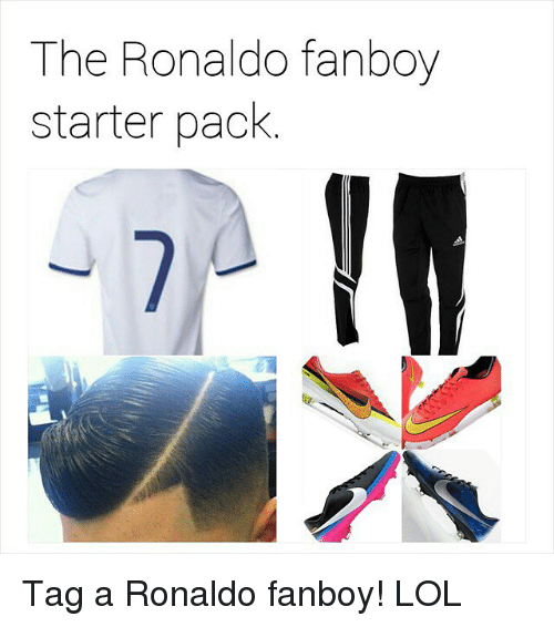Lol, Soccer, and Sports: The Ronaldo fanboy  starter pack Tag a Ronaldo fanboy! LOL