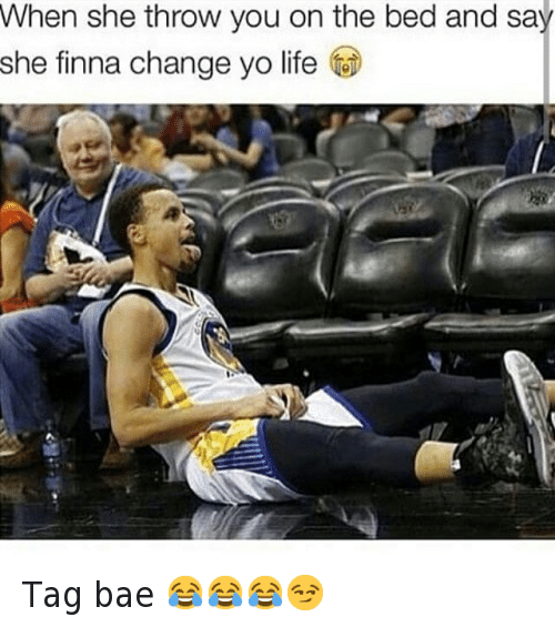 Bae, Basketball, and Golden State Warriors: When she throw you on the bed and say she finna change yo life Tag bae 😂😂😂😏