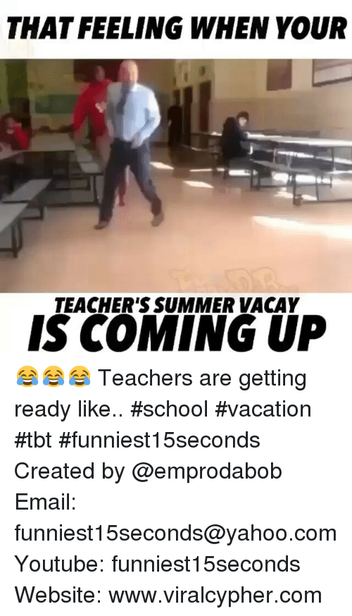 Funny, School, and Tbt: THAT FEELING WHEN YOUR  TEACHER'S SUMMER VACAY  IS COMING UP 😂😂😂 Teachers are getting ready like.. school vacation tbt funniest15seconds-Created by @emprodabob-Email: funniest15seconds@yahoo.com-Youtube: funniest15seconds-Website: www.viralcypher.com
