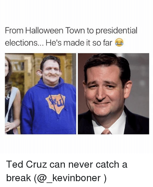 Funny, Halloween, and Meme: From Halloween Town to presidential  elections... He's made it so far Ted Cruz can never catch a break (@_kevinboner )