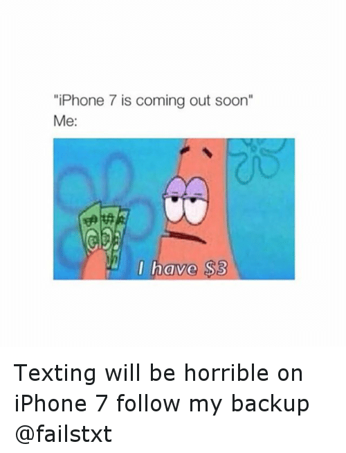 "Texting: ""iPhone 7 is coming out soon""  Me:  I have S3 Texting will be horrible on iPhone 7 follow my backup @failstxt"