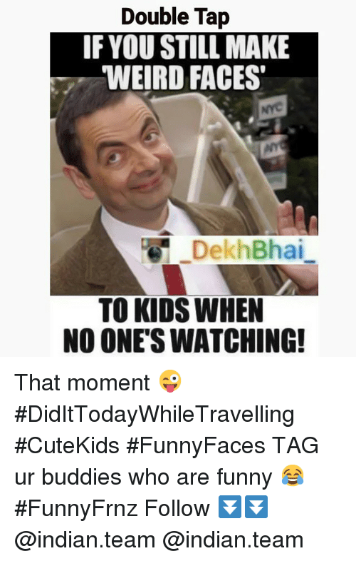 "Funny, Weird, and Kids: Double Tap  IF YOU STILL MAKE  WEIRD FACES""  DekhBhai  TO KIDS WHEN  NO ONE'S WATCHING! That moment 😜-DidItTodayWhileTravelling-CuteKids FunnyFaces-TAG ur buddies who are funny 😂-FunnyFrnz-Follow-⏬⏬-@indian.team-@indian.team"