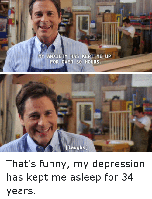 Funny Memes For Depression : My anxiety has kept me up for over hours laughs that s