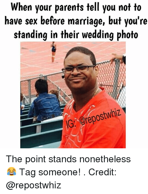 Marriage, Parents, and Sex: When your parents tell you not to  have sex before marriage, but you're  standing in their wedding photo  orepostwhiz The point stands nonetheless 😂 Tag someone!-.-Credit: @repostwhiz
