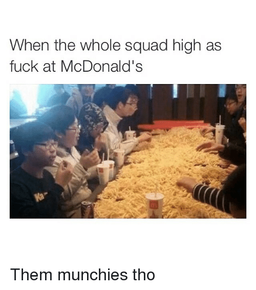 McDonalds: When the whole squad high as  fuck at McDonald's Them munchies tho