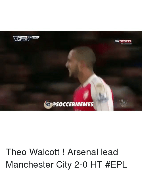 Arsenal, Soccer, and Sports: ARS  HQ  32:42  oesoccERMEMES  @SOCCERMEMES Theo Walcott ! Arsenal lead Manchester City 2-0 HT EPL