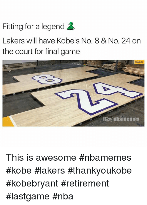 Kobe: Fitting for a legend  Lakers will have Kobe's No. 8 & No. 24 on  the court for final game  IG:@nba memes This is awesome nbamemes kobe lakers thankyoukobe kobebryant retirement lastgame nba