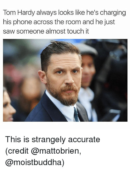 Funny, Phone, and Saw: Tom Hardy always looks like he's charging  his phone across the room and he just  saw someone almost touch it This is strangely accurate (credit @mattobrien, @moistbuddha)