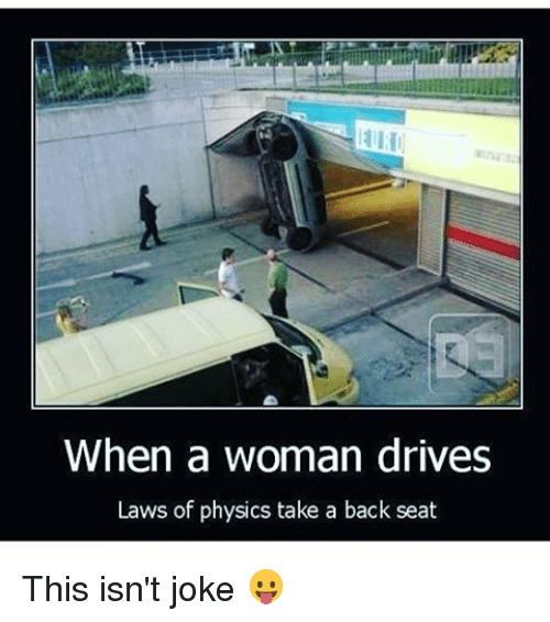 When A Woman Drives Laws Of Physics Take A Back Seat This