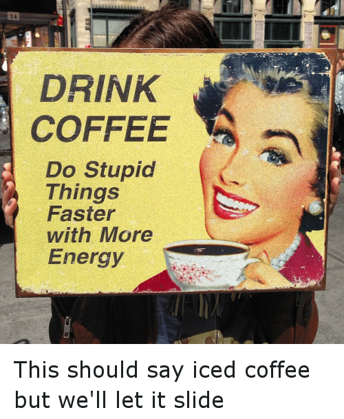 DRINK COFFEE Do Stupid Things Faster With More Energy This ...