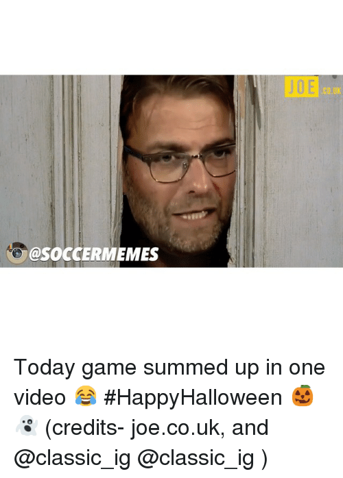 Soccer, Sports, and Ups: @SOCCERMEMES  JDE  CO UK Today game summed up in one video 😂 HappyHalloween 🎃👻 (credits- joe.co.uk, and @classic_ig @classic_ig )