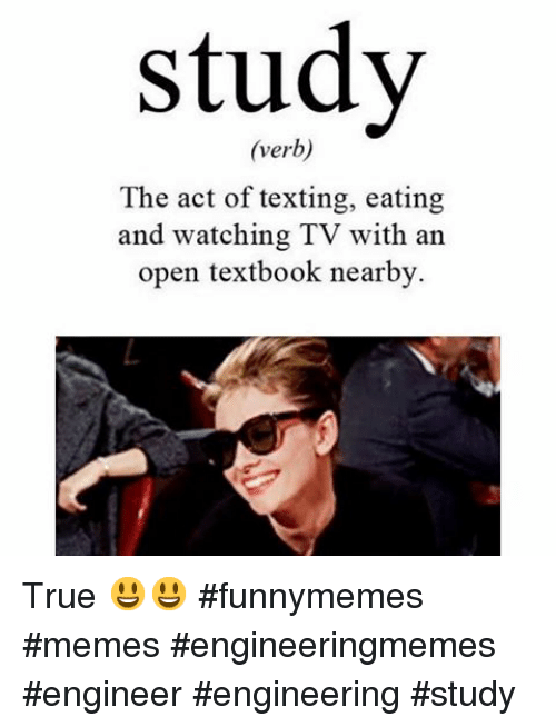 Meme, Memes, and Texting: study  (verb)  The act of texting, eating  and watching TV with an  open textbook nearby. True 😃😃-funnymemes memes engineeringmemes engineer engineering study