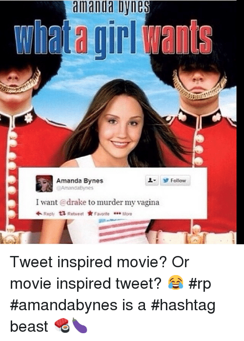 Amanda Bynes, Drake, and Funny: amanda amanda Dynes  Amanda Bynes  Amanda Bynes  I want @drake to murder my vagina  Reply  ta Retweet  Favorte  ttore  Follow Tweet inspired movie? Or movie inspired tweet? 😂 rp amandabynes is a hashtag beast 🍣🍆