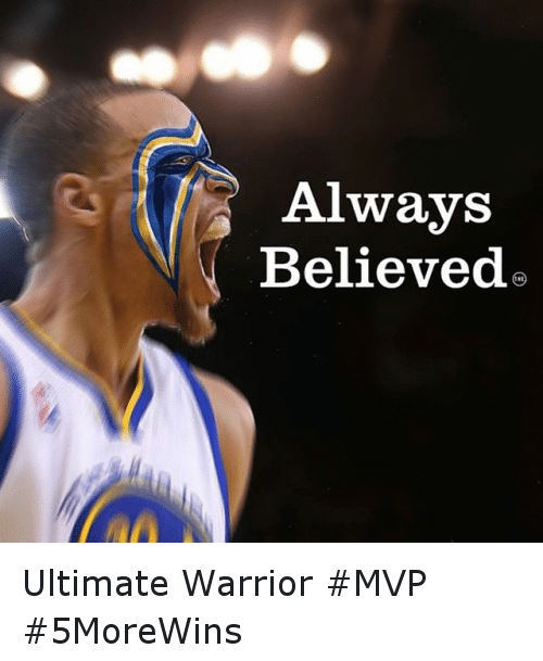 Basketball, Golden State Warriors, and Sports: Always  Believed Ultimate Warrior MVP 5MoreWins
