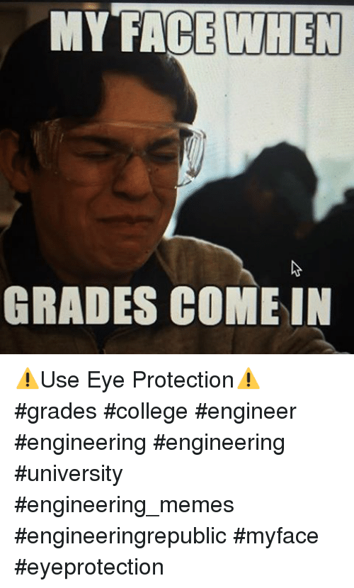College, Meme, and Memes: MY FACE WHEN  GRADES COME IN ⚠️Use Eye Protection⚠️ grades college engineer engineering engineering university engineering_memes engineeringrepublic myface eyeprotection