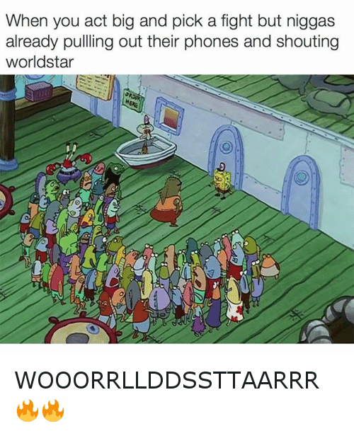 Katt Williams, Phone, and SpongeBob: When you act big and pick a fight but niggas already pulling out their phones and shouting WorldStar WOOORRLLDDSSTTAARRR🔥🔥