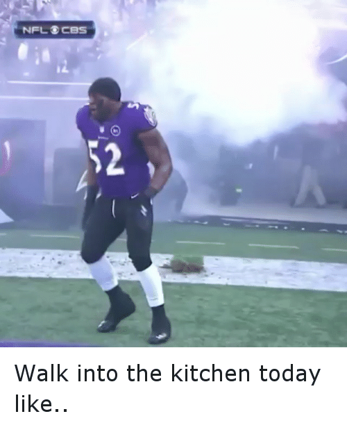 NFL 3 CBS 52 Walk Into The Kitchen Today Like Funny Meme