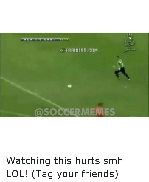meme: o FARID19S.COM  @SOCCER MEMES Watching this hurts smh LOL! (Tag your friends)