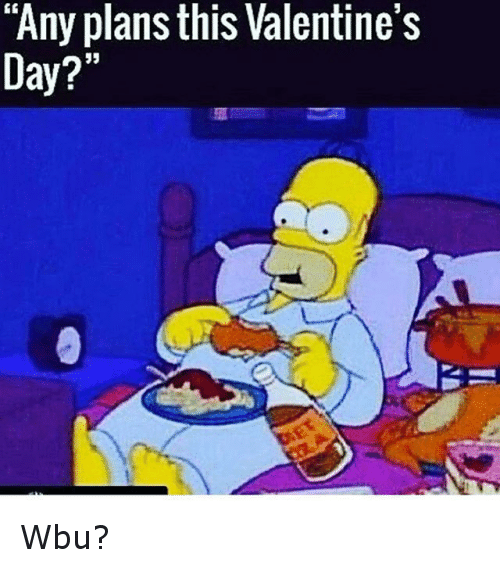 Fat Ass, Food, and Homer Simpson: Any plans this Valentine's Day? Wbu?