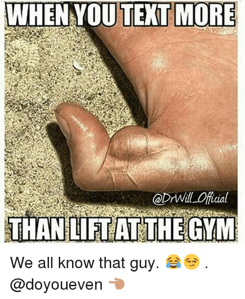 Gym, Texting, and Text: WHEN YOU TEXT MORE  @Dr will anual  THAN LIFT AT THE GYM We all know that guy. 😂😏-.-@doyoueven 👈🏼