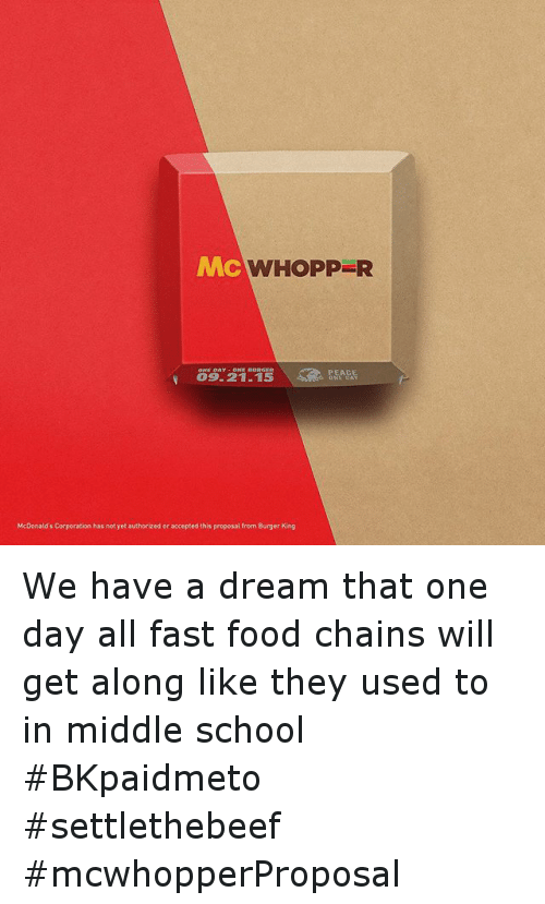 McDonalds: WHOPP R  PEACE  ONE CAN  McDonald's Corporation has not yet authorized or accepted this proposal from Burger King We have a dream that one day all fast food chains will get along like they used to in middle school BKpaidmeto settlethebeef mcwhopperProposal