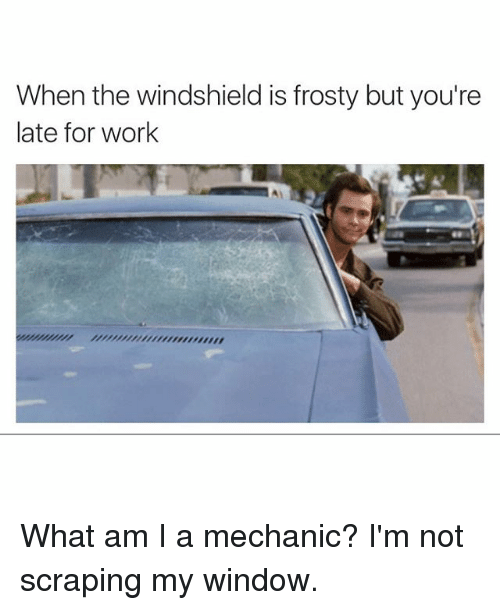 Funny Late For Work Meme : When the windshield is frosty but you re late for work