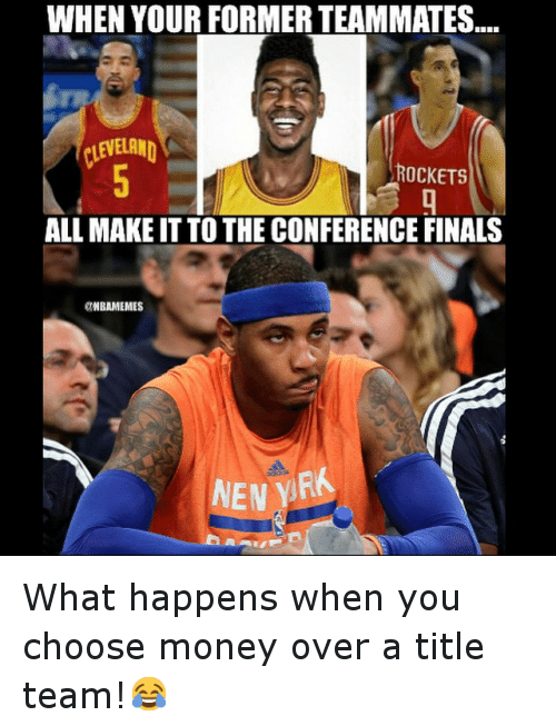 Basketball, Finals, and Money: WHEN YOUR FORMERTEAMMATES  LEVELAND  ROCKETS  ALL MAKE IT TO THE CONFERENCE FINALS  aNBAMEMES  NEN YRR What happens when you choose money over a title team!😂
