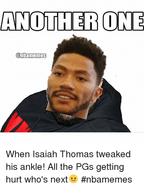 Another One, Another One, and Basketball: ANOTHER ONE  @mbamemes When Isaiah Thomas tweaked his ankle! All the PGs getting hurt who's next😐 nbamemes
