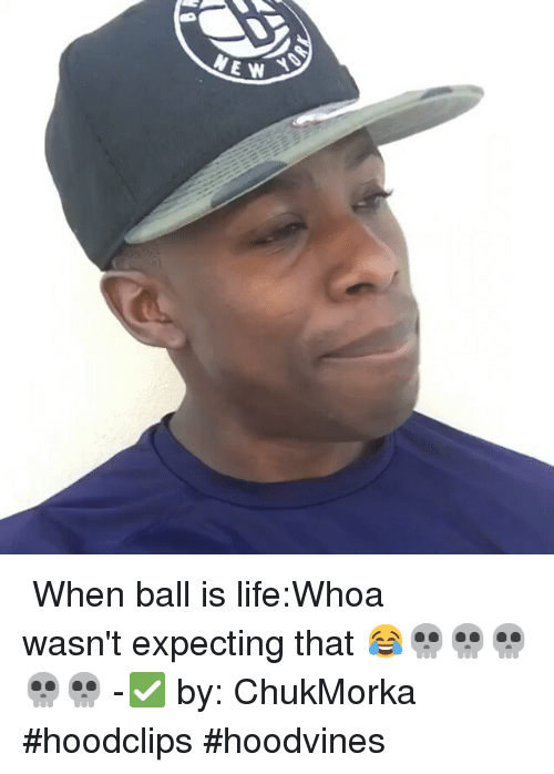 ball is life: NEN ⠀⠀⠀⠀⠀⠀⠀⠀⠀-When ball is life:Whoa wasn't expecting that 😂💀💀💀💀💀-✅ by: ChukMorka-hoodclips hoodvines