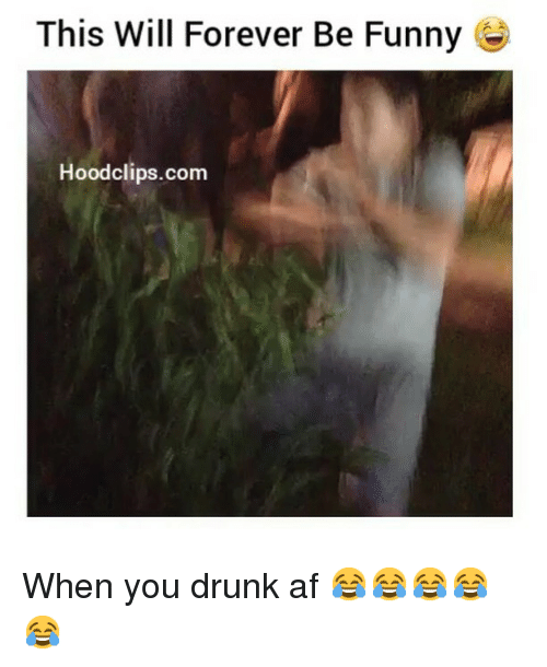 Drunk: This Will Forever Be Funny G  Hood clips.com When you drunk af 😂😂😂😂😂
