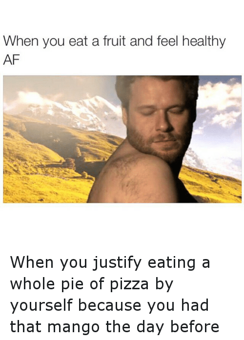 Funny Healthy Eating Meme : When you eat a fruit and feel healthy af justify