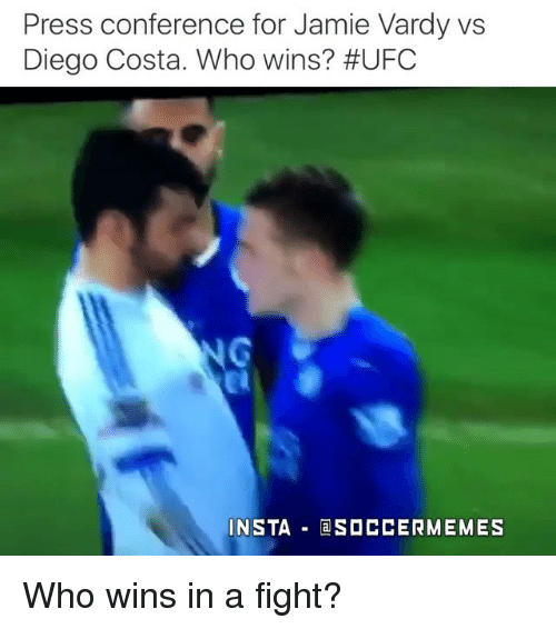 Diego Costa, Soccer, and Sports: Press conference for Jamie Vardy vs  Diego Costa. Who wins? #UFC  INSTA  a SOCCERMEMES Who wins in a fight?
