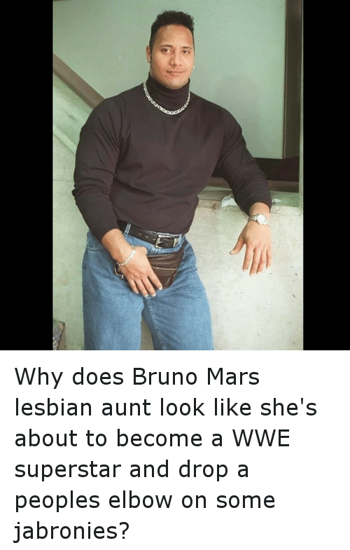 Bruno Mars, Doe, and Funny: Why does Bruno Mars lesbian aunt look like she's about to become a WWE superstar and drop a peoples elbow on some jabronies?