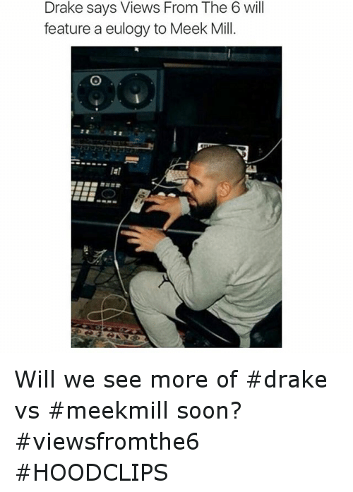 Drake, Funny, and Meek Mill: Drake says Views From The 6 will  feature a eulogy to Meek Mill. Will we see more of drake vs meekmill soon? viewsfromthe6 HOODCLIPS
